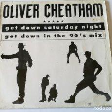 Discos de vinilo: OLIVER CHEATHAM - GET DOWN SATURDAY NIGHT (GET DOWN IN THE 90'S MIX) - 1989. Lote 157003238