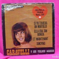 Discos de vinilo: CARAVELLI - SI YO TUVIERA UN MARTILLO, ELLA ERA TAN BONITA, ET MAINTENANT, SUKIYAKI, DISCOPHON, 1964. Lote 157120530