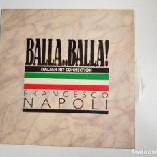 Discos de vinilo: FRANCESCO NAPOLI - BALLA..BALLA! (ITALIAN HIT CONNECTION) (VINILO). Lote 157877066