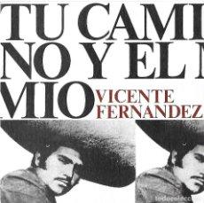 Discos de vinilo: VICENTE FERNÁNDEZ: TU CAMINO Y EL MÍO / LA MISMA. Lote 159012886