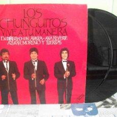 Discos de vinilo: LOS CHUNGUITOS -VIVE A TU MANERA-EN DIRECTO CON ALASKA,AZUCAR MORENO, ANA REVERTE,TIJERITAS-2 LP'S. Lote 159043786