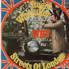 Discos de vinilo: SINGLE 1971 MADE IN SPAIN - ROGER WHITTAKER - WHY + STREETS OF LONDON. Lote 159376090