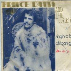 Discos de vinilo: PRINCE DANNY AND THE TURKS / SINGIN' A LA / AFRICAN GIRL (SINGLE 1971). Lote 159671810