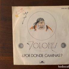 Discos de vinilo: DOLORES ?– ¿POR DONDE CAMINAS? SELLO: POLYDOR ?– 20 62 287 FORMATO: VINYL, 7 , SINGLE PAÍS: SPAIN . Lote 159742414