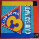 Discos de vinilo: CLUB SUPER 3 - CLUBIFAXIMATIC - EDICIONS MUSICALS HORUS - 1992 - BOLA DE DRAC. Lote 159854074
