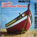 Discos de vinilo: CORO MAITEA: CUATRO CANCIONES VASCAS: MAITE / ETXE TXURI / AURTXOA SEASKAN / MAITIA, NUNZIRA. Lote 159934126