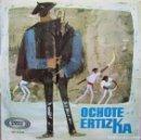 Discos de vinilo: OCHOTE ERTIZKA: AZOKAN / ELURRA / ERRIKO PESTA / UMEAK ETA AMA. Lote 160011950