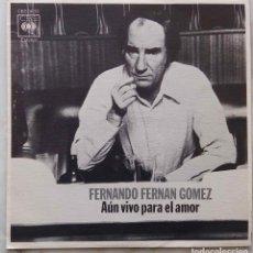 Discos de vinilo: FERNANDO FERNÁN GÓMEZ, AÚN VIVO PARA EL AMOR. SINGLE COMO NUEVO. Lote 160085422