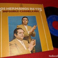 Discos de vinilo: LOS HERMANOS REYES IMPOSIBLE/CARMELA MIA 7'' SINGLE 1974 HISPAVOX RUMBA. Lote 160179362
