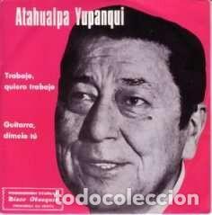 ATAHUALPA YUPANQUI - TRABAJO QUIERO TRABAJO - SINGLE PROMO MARFER 1977 (Música - Discos - Singles Vinilo - Grupos y Solistas de latinoamérica)