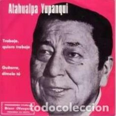 Discos de vinilo: ATAHUALPA YUPANQUI - TRABAJO QUIERO TRABAJO - SINGLE PROMO MARFER 1977. Lote 160331642