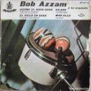 Discos de vinilo: BOB AZZAM Y SU ORQUESTA: HAZME EL COUS-CPUS / EL CIELO EN CASA / 24000 BACI / MÁS ALLÁ. Lote 160349118