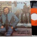 Discos de vinilo: JULIO MONTES, QUE BUENO SERÁ + DOLORES MÍA, DE ÁFRICA SOY. Lote 160368806