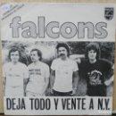 Discos de vinilo: FALCONS - DEJA TODO Y VENTE A N.Y. - SINGLE DEL SELLO PHILIPS 1979. Lote 160559674
