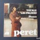 Discos de vinilo: SINGLE PERET, TOCALE LAS PALMAS, DINERO, 1973. Lote 160683850