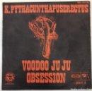 Discos de vinilo: K. PYTHACUNTHAPUSERECTUS - VOODOO JU JU OBSEESION SG ED ESPAÑOLA 1969. Lote 161111470