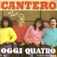 Discos de vinilo: CANTERO. OGGI QUATRO. SINGLE VINILO. Lote 161459866