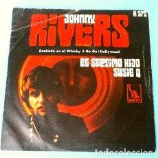 Discos de vinilo: JOHNNY RIVERS (SINGLE 1970) SUSIE Q - SEVENTH SON (EL SEPTIMO HIJO). Lote 161703154