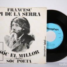 Discos de vinilo: DISCO SINGLE DE VINILO - FRANCESC PI DE LA SERRA / SÓC EL MILLOR, SÓC POETA - DISCOPHON - AÑO 1969. Lote 161795824