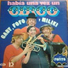 Discos de vinilo: LP GABY, FOFO Y MILIKI CON FOFITO: HABÍA UNA VEZ UN CIRCO (1973) LOS PAYASOS DE LA TELE. Lote 161849858