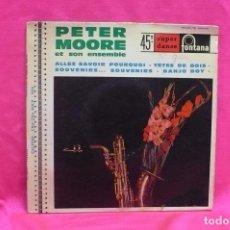 Discos de vinilo: PETER MOORE - ALLEZ SAVOIR POURQUOI, TETES DE BOIS, SOUVENIRS SOUVENIRS, BANJO BOY, FONTANA.. Lote 162332494