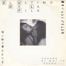 Discos de vinilo: EL ULTIMO DE LA FILA - CUANDO EL MAR TE TENGA - SINGLE DE VINILO. Lote 162953246