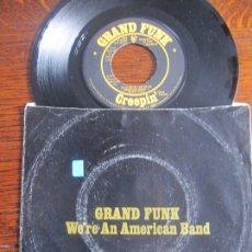 Discos de vinilo: GRAND FUNK `WE´RE AN AMERICAN BAND` 1973 USA. SINGLE CON ERROR.. Lote 163048054