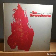 Discos de vinilo: LA FRONTERA PALABRAS DE FUEGO VINILO LP ALBUM . Lote 163328642