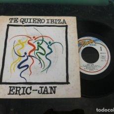Discos de vinilo: SINGLE. ERIC-JAN. TE QUIERO IBIZA - . 1987. Lote 163383946