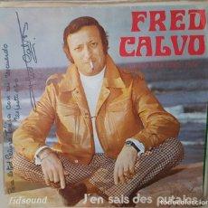 Discos de vinilo: SINGLE / FRED CALVO - GRAN PRIX EDITH PIAF / J'EN SAIS DES PUTAINS - J'AURAI DONNE / CON AUTOGRAFO. Lote 163471906