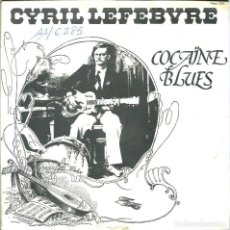 Discos de vinilo: CYRIL LEFEBVRE, COCAINE BLUES. (FLEAU,1978). -SINGLE FRANCES-. Lote 163482626
