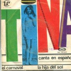 Dischi in vinile: TINA (EN ESPAÑOL) EL CARNAVAL / LA HIJA DEL SOL (SINGLE 1969). Lote 163577918