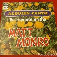 Discos de vinilo: MATT MONRO (SINGLE 1968) ALGUIEN CANTO - THE MUSIC PLAYED (EN ESPAÑOL) - DE REPENTE UN DIA. Lote 163600154