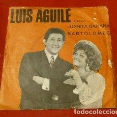 Discos de vinilo: LUIS AGUILE (SINGLE 1966) JUANITA BANANA - BARTOLOMEO. Lote 163600846