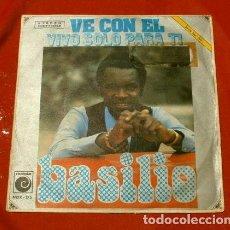 Discos de vinilo: BASILIO (SINGLE 1972) VE CON EL - VIVO SOLO PARA TI. Lote 163605834