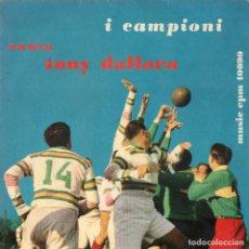 Discos de vinilo: I CAMPIONI CANTA TONY DALLARA MUSIC EPM 10099 ITALIA. Lote 7674455