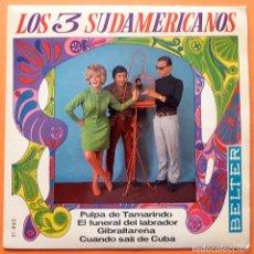 Discos de vinilo: LOS 3 SUDAMERICANOS - CUANDO SALÍ DE CUBA / PULPA DE TAMARINDO / GIBRALTAREÑA - EP - BELTER-1967-VG+. Lote 164856646