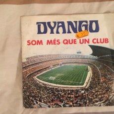 Discos de vinilo: SINGLE DYANGO SOM MES QUE UN CLUB. Lote 165100576