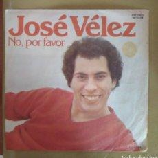 Discos de vinilo: JOSÉ VÉLEZ - NO, POR FAVOR. Lote 165261906