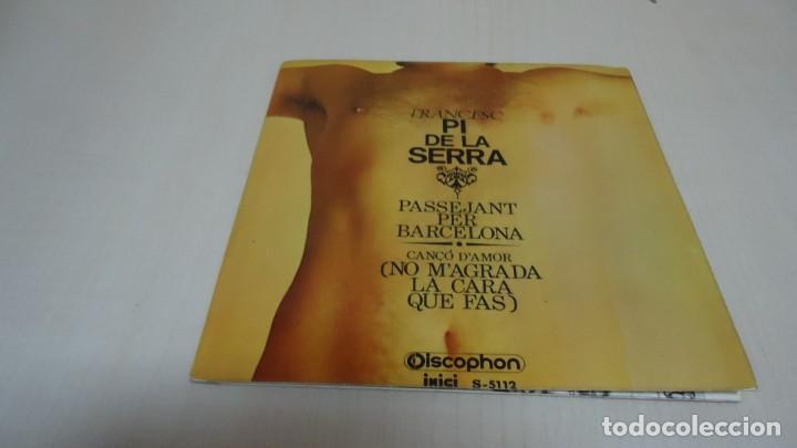 FRANCESC PI DE LA SERRA - PASSEJANT PER BARCELONA -NO M,AGRADA LA CARA QUE FAS - DISCOPHON 1970 (Música - Discos - Singles Vinilo - Cantautores Españoles)