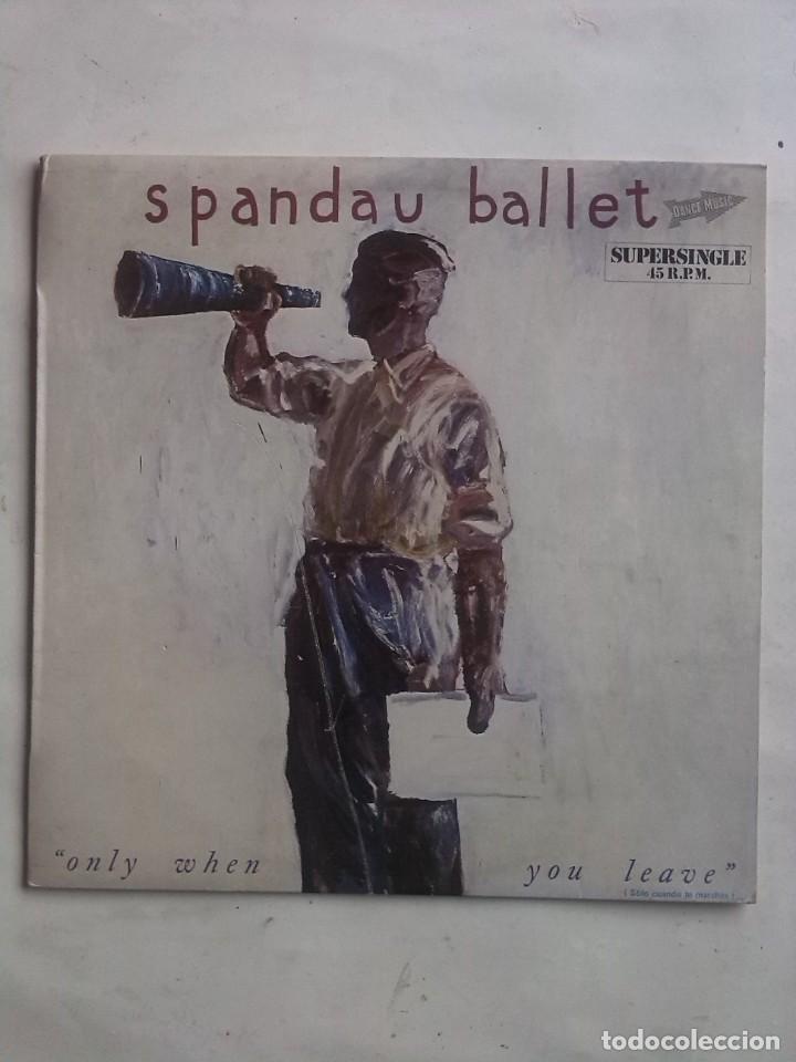 SPANDAU BALLET ONLY WHEN YOU LEAVE (Música - Discos de Vinilo - Maxi Singles - Grupos Españoles de los 70 y 80)