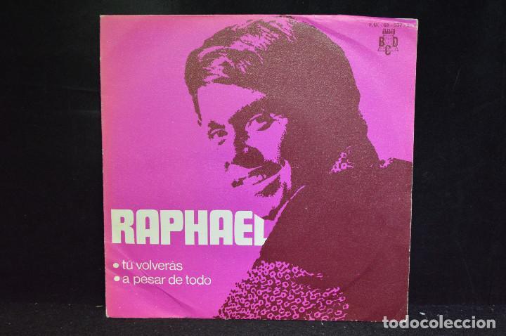 RAPHAEL - TÚ VOLVERÁS / A PESAR DE TODO - SINGLE (Música - Discos - Singles Vinilo - Solistas Españoles de los 70 a la actualidad)