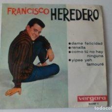 Discos de vinilo: FRANCISCO HEREDERO -- DAME FELICIDAD / RENATTA / COMO TU NO HAY NINGUNA, + 1, VERGARA,1963.. Lote 165999418