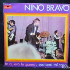 Dischi in vinile: NINO BRAVO - TE QUIERO , TE QUIERO / ESA SERÁ MI CASA - SINGLE. Lote 166361102