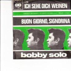 Discos de vinilo: BOBBY SOLO ICH SEHE DICH WEINEN /BUON GIORNO, SIGNORINA CBS 1.720 HOLLAND. Lote 166373590
