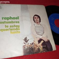 Discos de vinilo: RAPHAEL COSTUMBRES/TE ESTOY QUERIENDO TANTO 7'' SINGLE 1972 HISPAVOX. Lote 166453566
