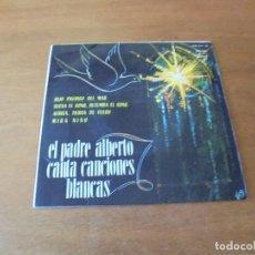 Discos de vinilo: EP (4 TEMAS) EL PADRE ALBERTO CANTA CANCIONES BLANCAS. . Lote 166467578