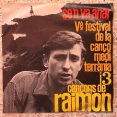 Discos de vinilo: SINGLE RAIMON SE'N VA ANAR 5È FESTIVAL CANÇÓ MEDITERRÀNEA. Lote 166604897