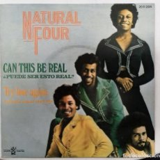 Discos de vinilo: NATURAL FOUR - CAN THIS BE REAL / TRY LOVE AGAIN SG ED. ESPAÑOLA 1974. Lote 166813198