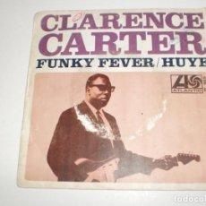Discos de vinilo: SINGLE CLARENCE CARTER. FUNKY FEVER. HUYE. HISPAVOX 1968 SPAIN (PROBADO Y BIEN). Lote 166833482
